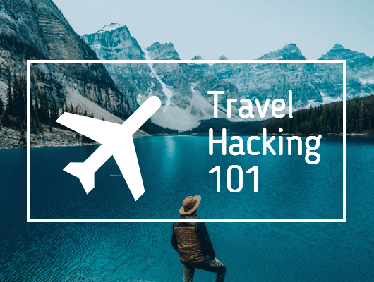 Travel Hacking 101: A Beginners Guide to Free Travel via Credit Card Rewards